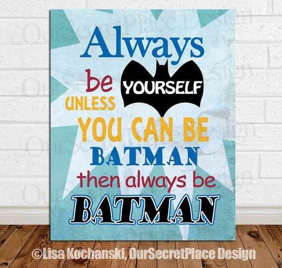 PRINTABLE Any Size Always Be Yourself Unless You Can Be Batman Superhero Nursery Children's Kids Wall Art Decor Superhero Sign