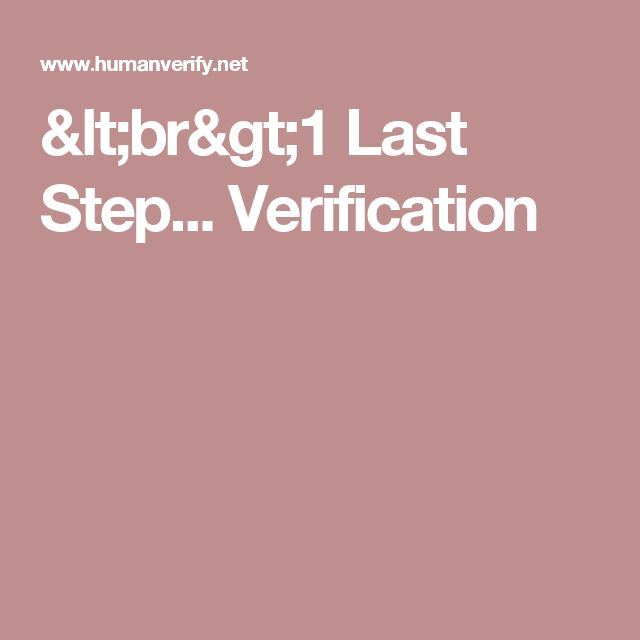 <br>1 Last Step... Verification
