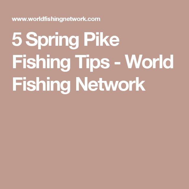 5 Spring Pike Fishing Tips - World Fishing Network