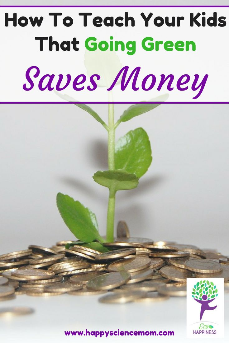 How To Teach Your Kids That Going Green Saves Money