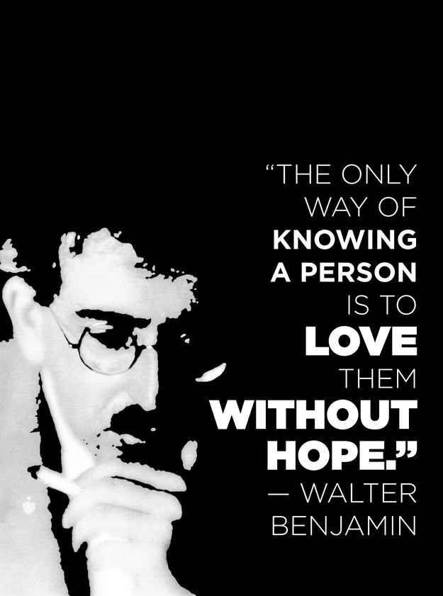 And on love: | 11 Wonderfully Illuminating Quotes From Walter Benjamin