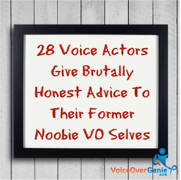28 Veteran Voice Actors Give Brutally Honest Advice to Their Former Noobie VO Selves #voiceover #VO