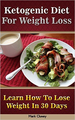 Ketogenic Diet For Weight Loss: Learn How To Lose Weight In 30 Days: (Ketogenic Diet For Beginners, Ketogenic Diet, Ketogenic Diet For Weight Loss, Diabetes ... High Fat, How To Lose Weight In A Week) - Kindle edition by Mark Cluney. Cookbooks, Food & Wine Kindle eBooks @ Amazon.com.