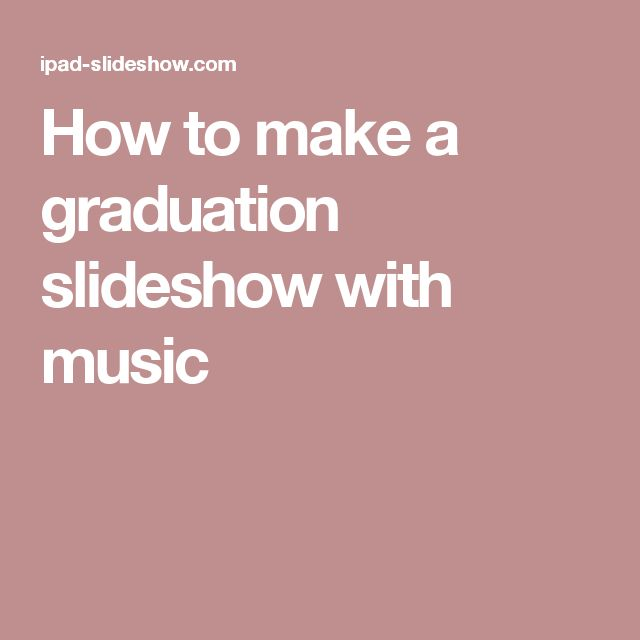 How to make a graduation slideshow with music