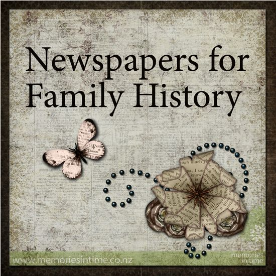How can you use newspapers to add to your family history?  People - Events - Places