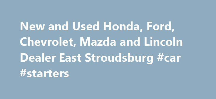 New and Used Honda, Ford, Chevrolet, Mazda and Lincoln Dealer East Stroudsburg #car #starters http://cars.remmont.com/new-and-used-honda-ford-chevrolet-mazda-and-lincoln-dealer-east-stroudsburg-car-starters/  #used cars dealership # Welcome to Ray Price Cars Serving Stroudsburg, Nazareth, Blairstown, NJ and Belvidere, NJ Not only will you find Honda. Ford. Chevrolet. Mazda and Lincoln models at our dealership, serving the greater East Stroudsburg, Stroudsburg, Nazareth, Blairstown, NJ and…