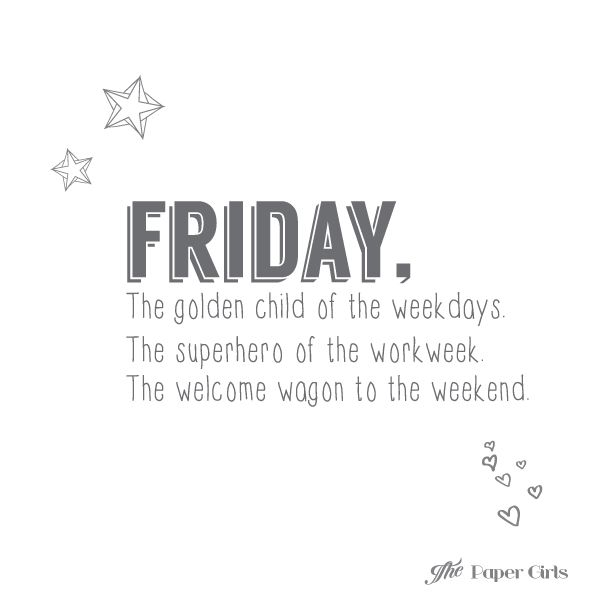 Friday Inspirational Quotes: Friday, The Golden Child Of The Weekdays. The Superhero Of