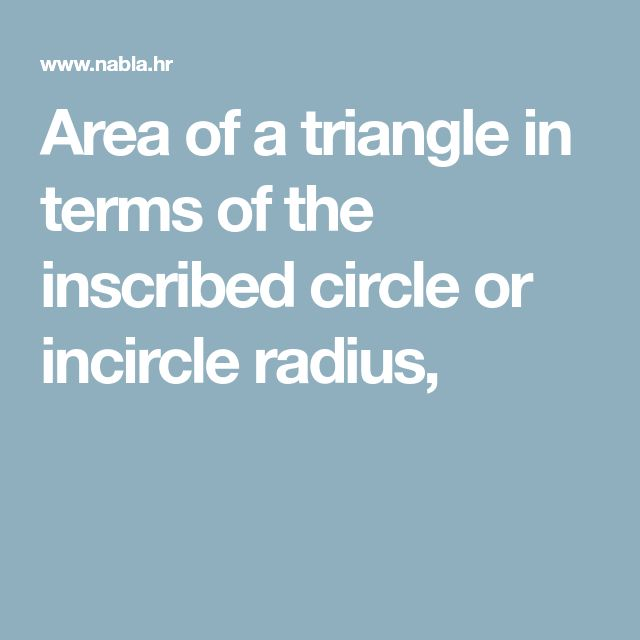 Area of a triangle in terms of the inscribed circle or incircle radius,