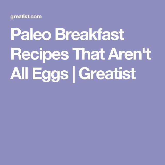 Paleo Breakfast Recipes That Aren't All Eggs   Greatist