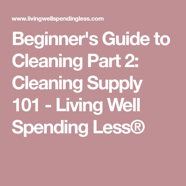 Beginner's Guide to Cleaning Part 2: Cleaning Supply 101 - Living Well Spending Less®