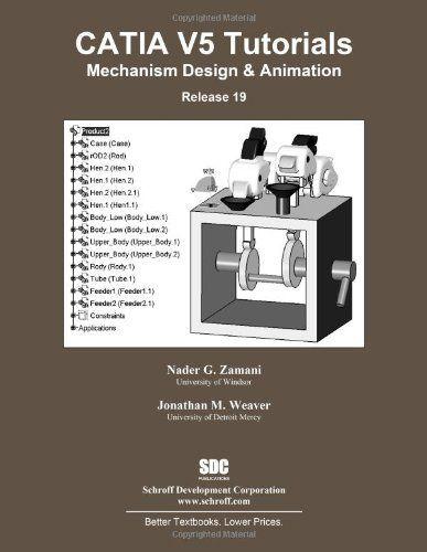 CATIA V5 Tutorials Mechanism Design & Animation Release 19 by Nader G. Zamani. $59.95. Publication: January 27, 2010. Publisher: Schroff Development Corporation (January 27, 2010)