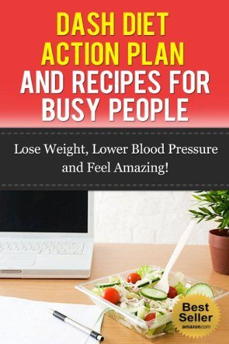 Dash Diet Action Plan and Recipes for Busy People: Lose Weight, Lower Blood Pressure and Feel Amazing! (Influenced By: Dash Diet for Beginners, Dash Diet Weight Loss Solution, Dash Diet Cookbook) by Nick Bell, http://www.amazon.com/dp/B00G07D694/ref=cm_sw_r_pi_dp_9b.Bsb068Q1T3