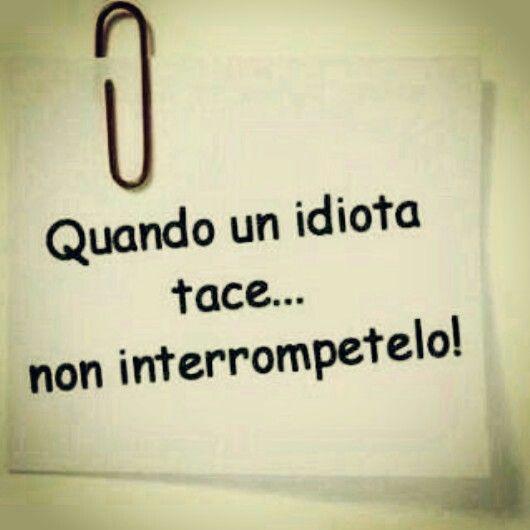 Quando un idiota tace...non interrompetelo! #pensieri #parole