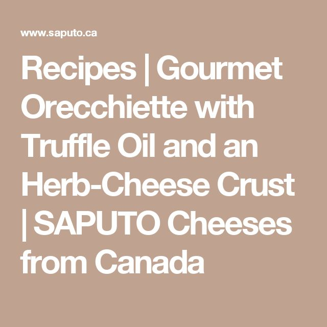 Recipes | Gourmet Orecchiette with Truffle Oil and an Herb-Cheese Crust | SAPUTO Cheeses from Canada