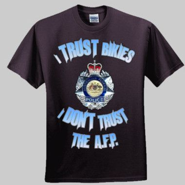 I Trust Bikies, I Don't Trust The AFP Men's T-Shirt $A41.95 Front & Back Print Sizes: S - 5XL Round Neck or V Neck