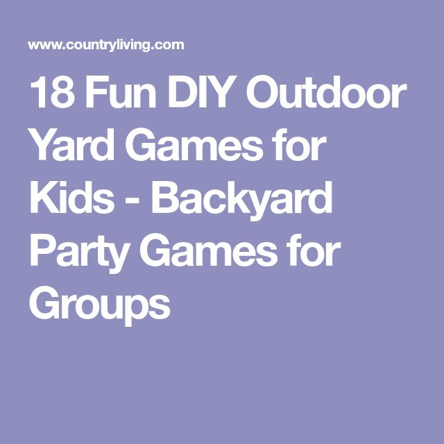 18 Fun DIY Outdoor Yard Games for Kids - Backyard Party Games for Groups