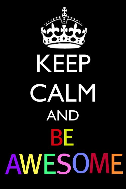 Be awesome | keeping calm | Pinterest