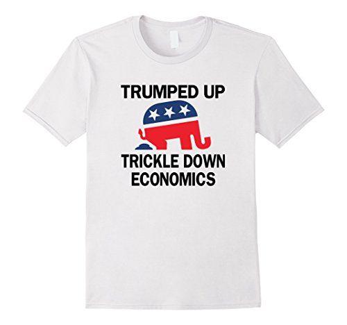White Trumped Up Trickle Down Economics 2016 Debate T-Shirt