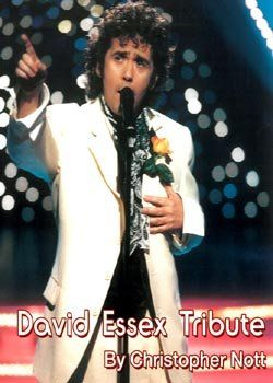 """David Essex tribute act (Christopher Nott) appeared as a finalist on Granada TV's """"Stars In Their Eyes"""" and has toured extensively throughout Great Britain and Europe performing this sensational tribute to David Essex."""