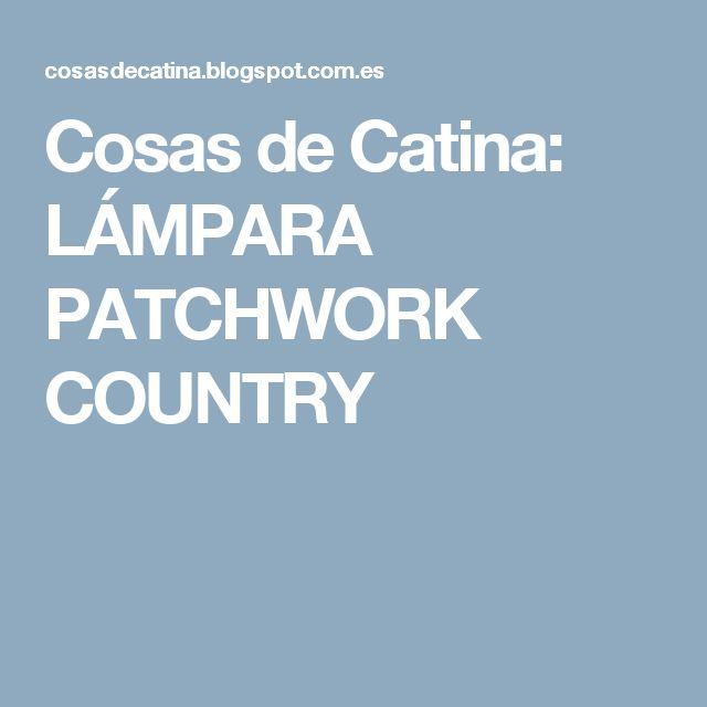 Cosas de Catina: LÁMPARA PATCHWORK COUNTRY