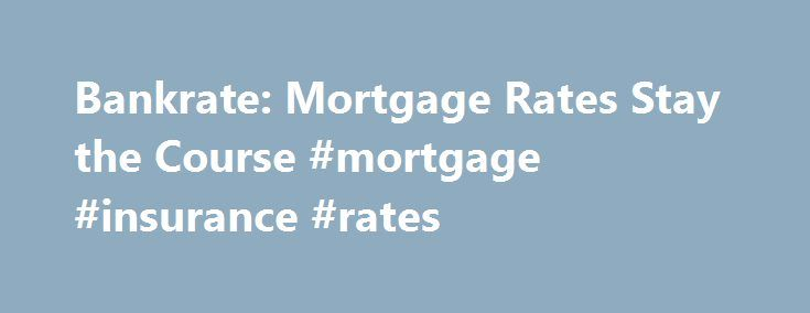 Bankrate: Mortgage Rates Stay the Course #mortgage #insurance #rates http://mortgages.remmont.com/bankrate-mortgage-rates-stay-the-course-mortgage-insurance-rates/  #bankrate mortgage rate # NEW YORK, Sept. 8, 2016 /PRNewswire/ — Mortgage rates were only slightly changed over the past week, with the benchmark 30-year fixed mortgage rate inching lower to 3.56 percent, according to Bankrate.com's weekly national survey. The … Continue reading →