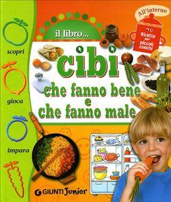 Libri sull'alimentazione per bambini da 5 a 8 anni - Educazione alimentare per mangiare sano - Cibi che fanno bene, cibi che fanno male - Giunti Junior