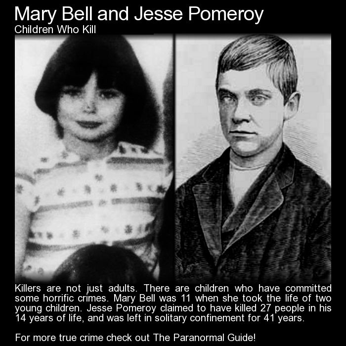 Mary Bell and Jesse Pomeroy were two people who committed horrific crimes when they were children. http://www.theparanormalguide.com/blog/mary-bell-and-jesse-pomeroy