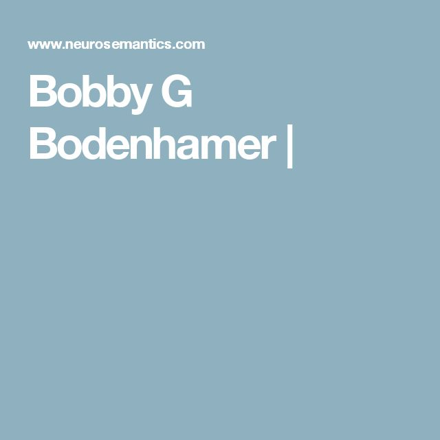 """Bobby G. Bodenhamer Biography/ Co-Founder with L. Michael Hall of Neuro Semantic NLP/ Author or Co-Author of 11 NLP Books/ The book """"Hypnotic Language: Its Structure and Use"""" is Highly Original and Based on Gestalt Perceptual Principles and Piagets Developmental Ideas (Instead of Transformational Grammar)"""