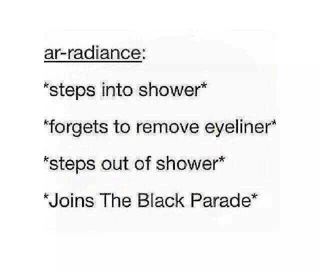 This is so true it hurts.<< me trying to do eyeliner makes me look like 2007 Pete Wentz anyway, so when I get out of the shower I'm like the patient level of the black parade