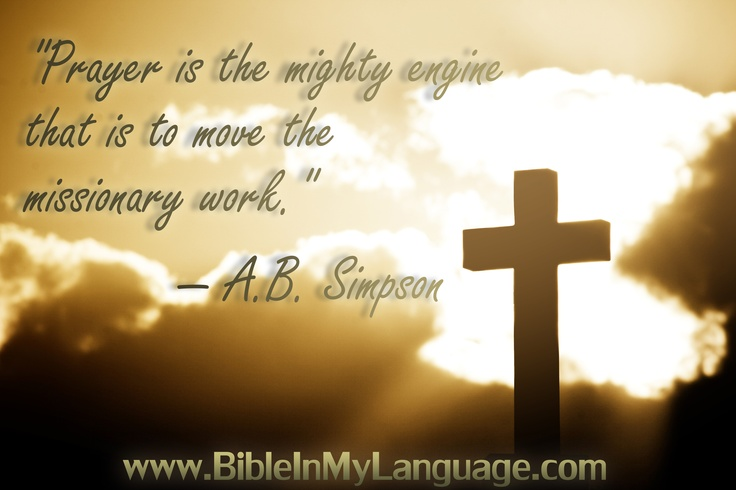 """Prayer is the mighty engine that is to move the missionary work."" — A.B. Simpson / www.bibleinmylanguage.com"
