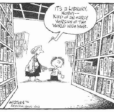 Es una biblioteca, cariño. Una especie de primera versión de la word wide web