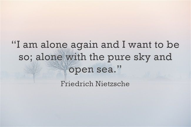 | Nietzsche | sometimes alone is good