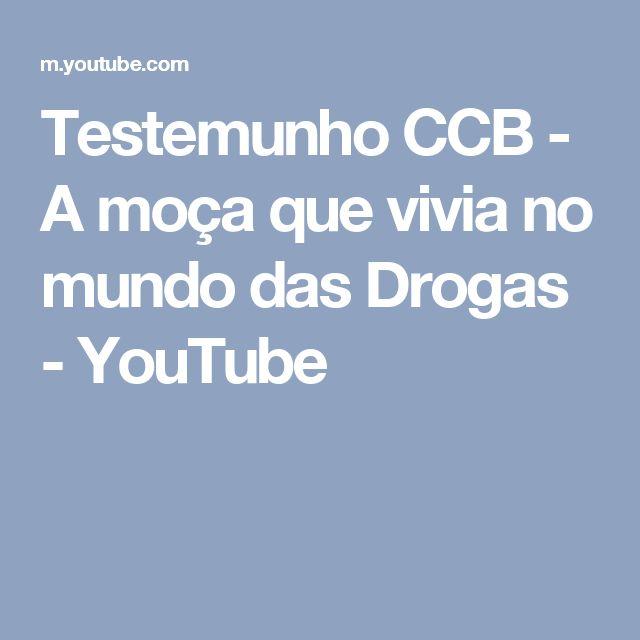 Testemunho CCB - A moça que vivia no mundo das Drogas - YouTube