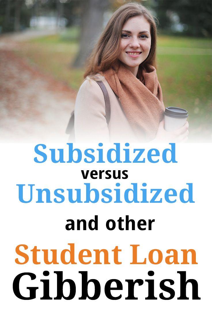Subsidized Vs Unsubsidized And Other Student Loan Gibberish