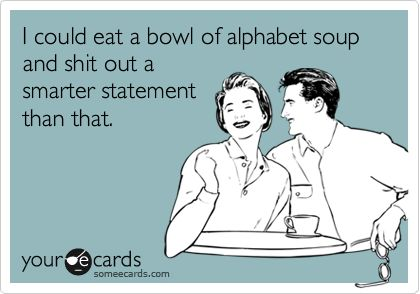 LMAO: Thoughts, Remember This, Some People, So True, Ecards, Language, So Funny, Alphabet Soups, Bowls