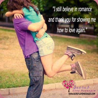 I still believe in romance  and thank you for showing me  how to love again.