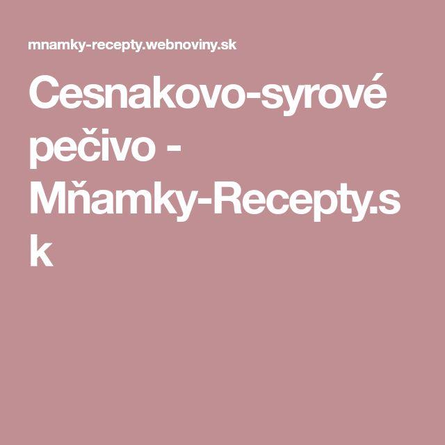 Cesnakovo-syrové pečivo - Mňamky-Recepty.sk