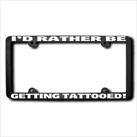 I'd Rather Be Getting Tattooed License Plate by JamesEReidDesign