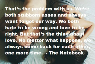 """That's the problem with us. We're both stubborn asses and always want"