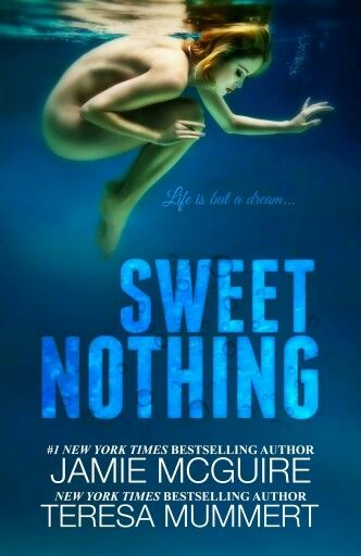Sweet Nothing by Jamie McGuire and Teresa Mummert  It is enough to break any man: watching what could have been my future slip away before it was ever in my grasp. The possibility of losing someone I loved, before she was even mine, is something I never would have imagined. Certainly nothing I'd ever wish on anyone. I went to her every day and waited. Waited for the impossible, for a sign, for her to look at me ... hoping sinners were granted miracles, too.  Just one glimpse of him was all…