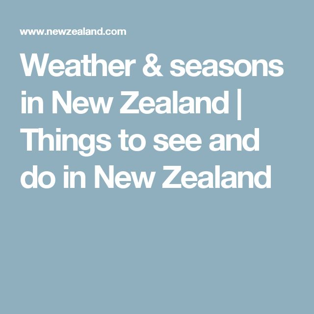 Weather & seasons in New Zealand | Things to see and do in New Zealand