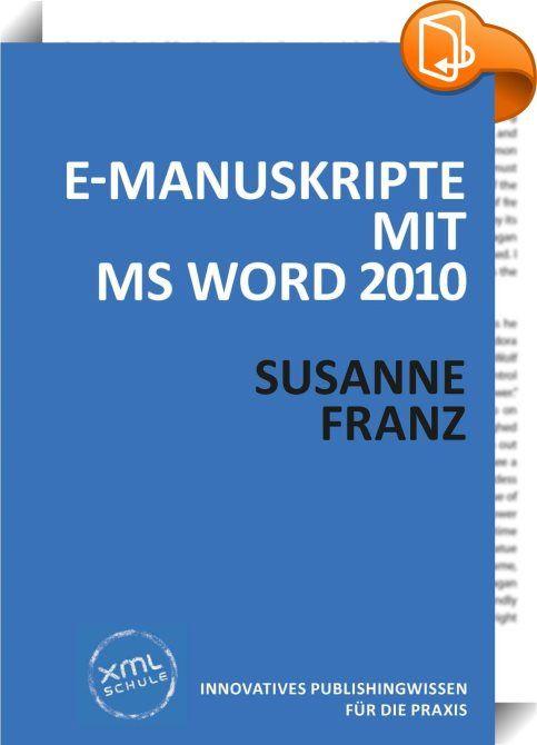 E-Manuskripte mit MS Word 2010    :  Die professionelle Bearbeitung von Word-Manuskripten ist essenziell für die anschließende Weiterverarbeitung in Satzsystemen, für die Aufbereitung als E-Book oder für die Übernahme in XML. Zu den Techniken, die dabei zum Einsatz kommen, gehört vor allem die Arbeit mit Dokument- und Formatvorlagen - ein zentrales Thema des vorliegenden Bandes. Zusätzlich besprochen werden weitere Word-Funktionen wie die Rechtschreibprüfung, der Änderungsmodus, Zentra...