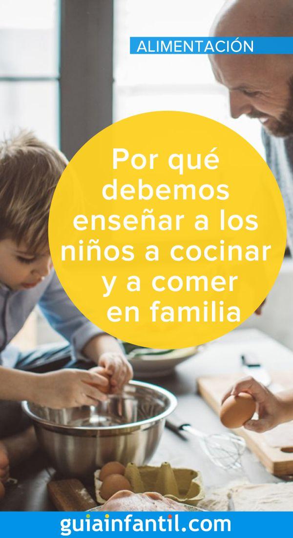 Por qué debemos enseñar a los niños a cocinar en casa y a comer en familia