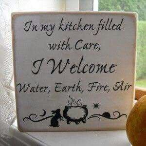 in my kitchen filled with care I welcom water, earth, fire and Air