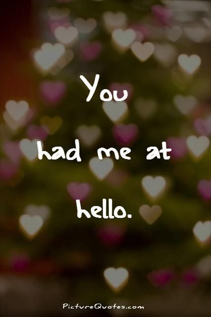 You had me at hello. Picture Quotes.