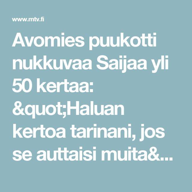 """Avomies puukotti nukkuvaa Saijaa yli 50 kertaa: """"Haluan kertoa tarinani, jos se auttaisi muita"""" - Rikos - Uutiset - MTV.fi"""