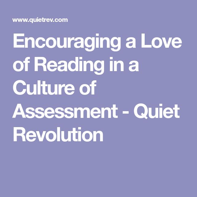 Encouraging a Love of Reading in a Culture of Assessment - Quiet Revolution