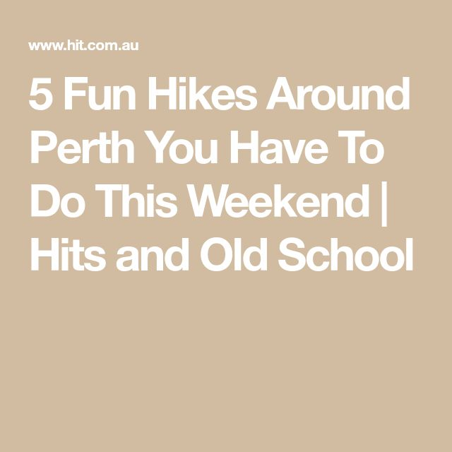 5 Fun Hikes Around Perth You Have To Do This Weekend | Hits and Old School