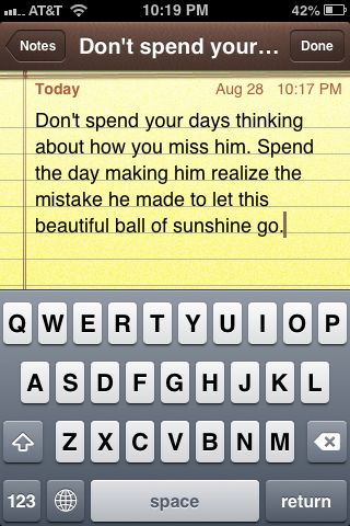 Make him miss you. Not the other way around.