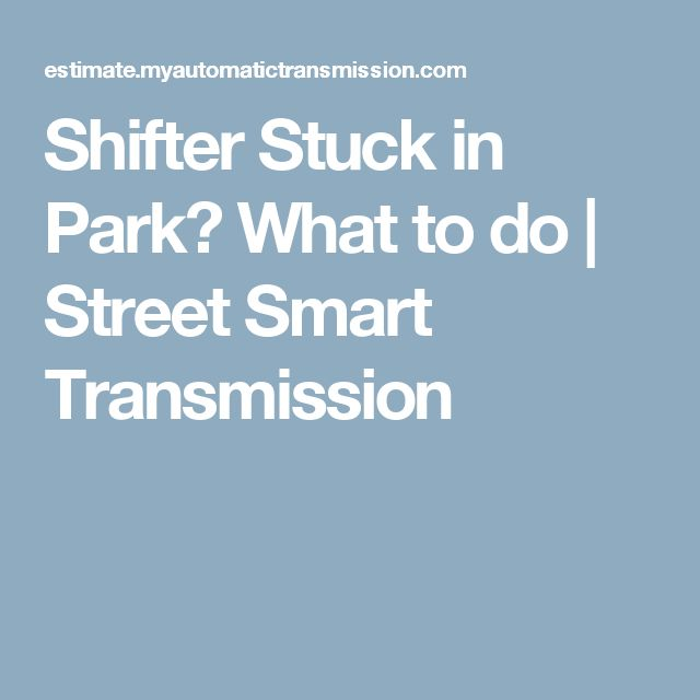 Shifter Stuck in Park? What to do | Street Smart Transmission